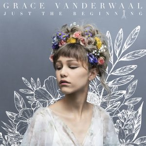 Album cover for ʻJust the Beginning,ʻ Grace Vanderwaalʻs all-original debut album.